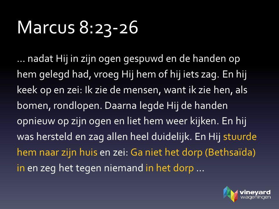 Marcus 8:23-26 … nadat Hij in zijn ogen gespuwd en de handen op hem gelegd had, vroeg Hij hem of hij iets zag.