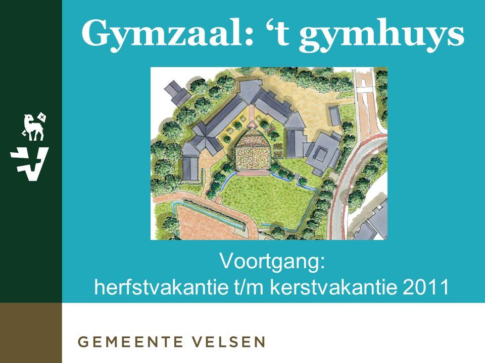 Gymzaal: 't gymhuys Voortgang: herfstvakantie t/m kerstvakantie 2011