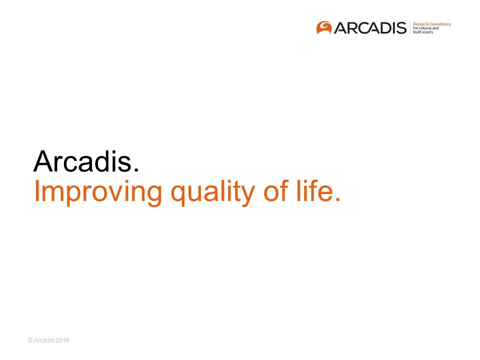 © Arcadis 2016 Arcadis. Improving quality of life.