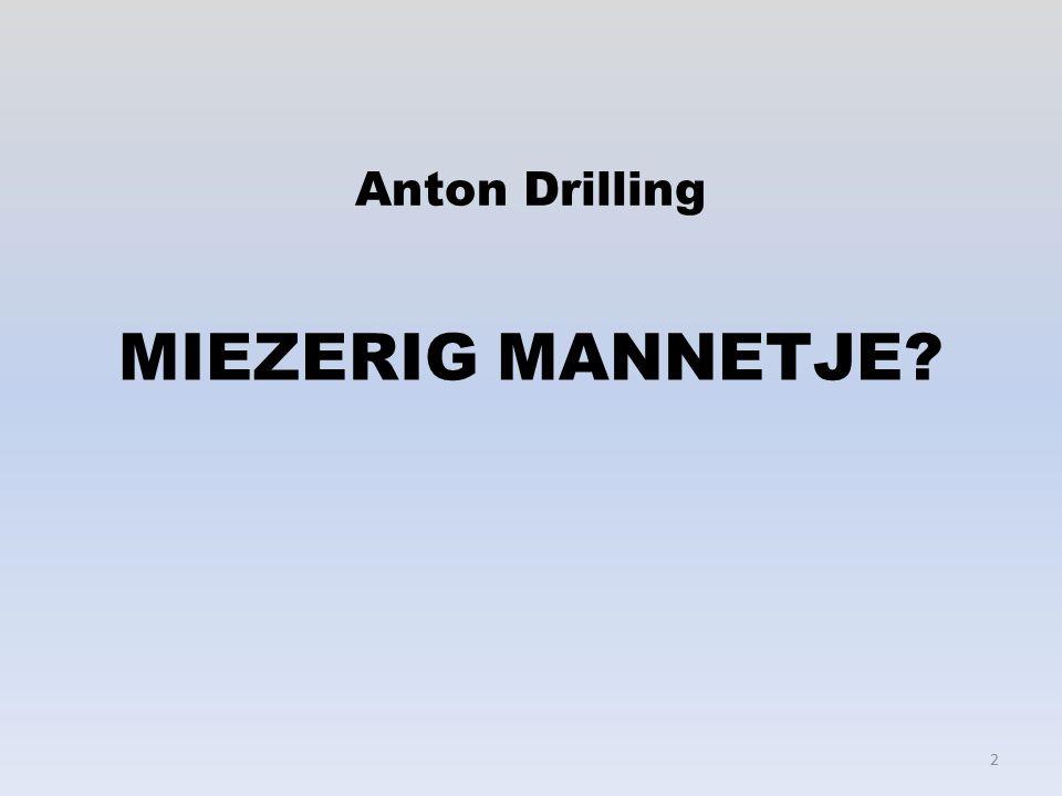 MIEZERIG MANNETJE? Anton Drilling 2