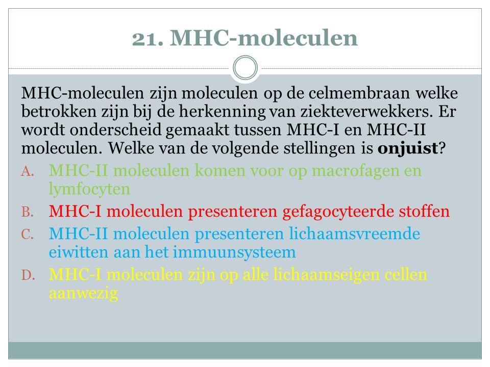 21. MHC-moleculen MHC-moleculen zijn moleculen op de celmembraan welke betrokken zijn bij de herkenning van ziekteverwekkers. Er wordt onderscheid gem