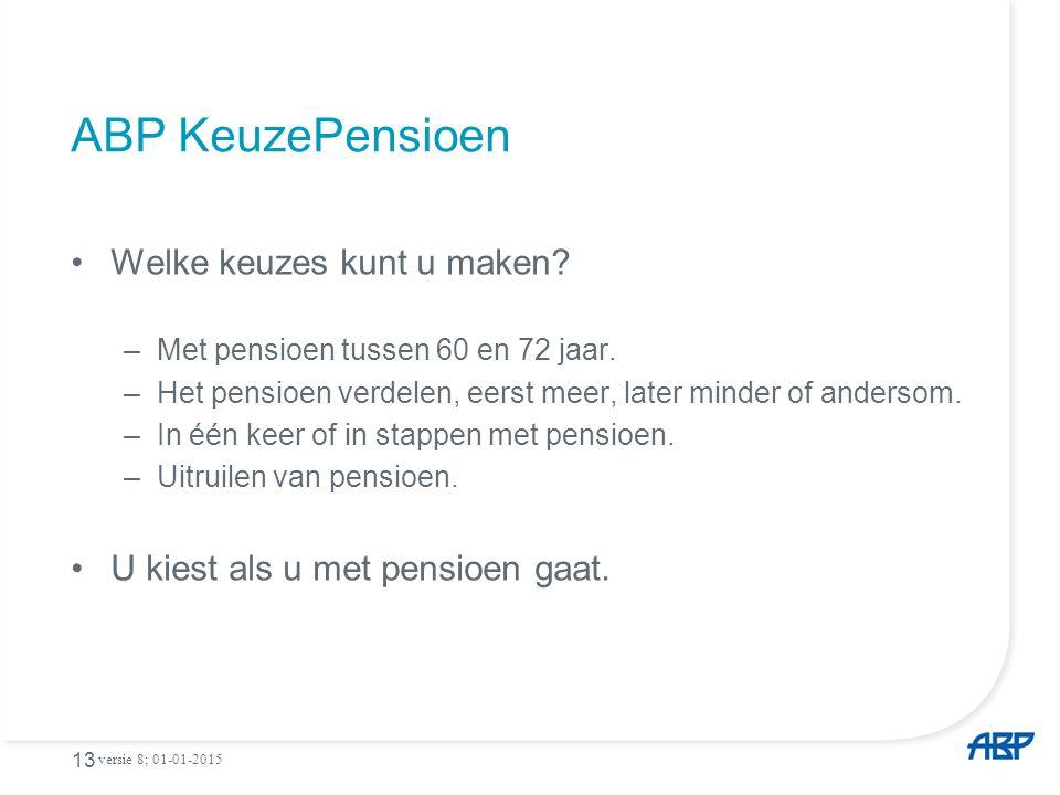 ABP KeuzePensioen Welke keuzes kunt u maken. –Met pensioen tussen 60 en 72 jaar.