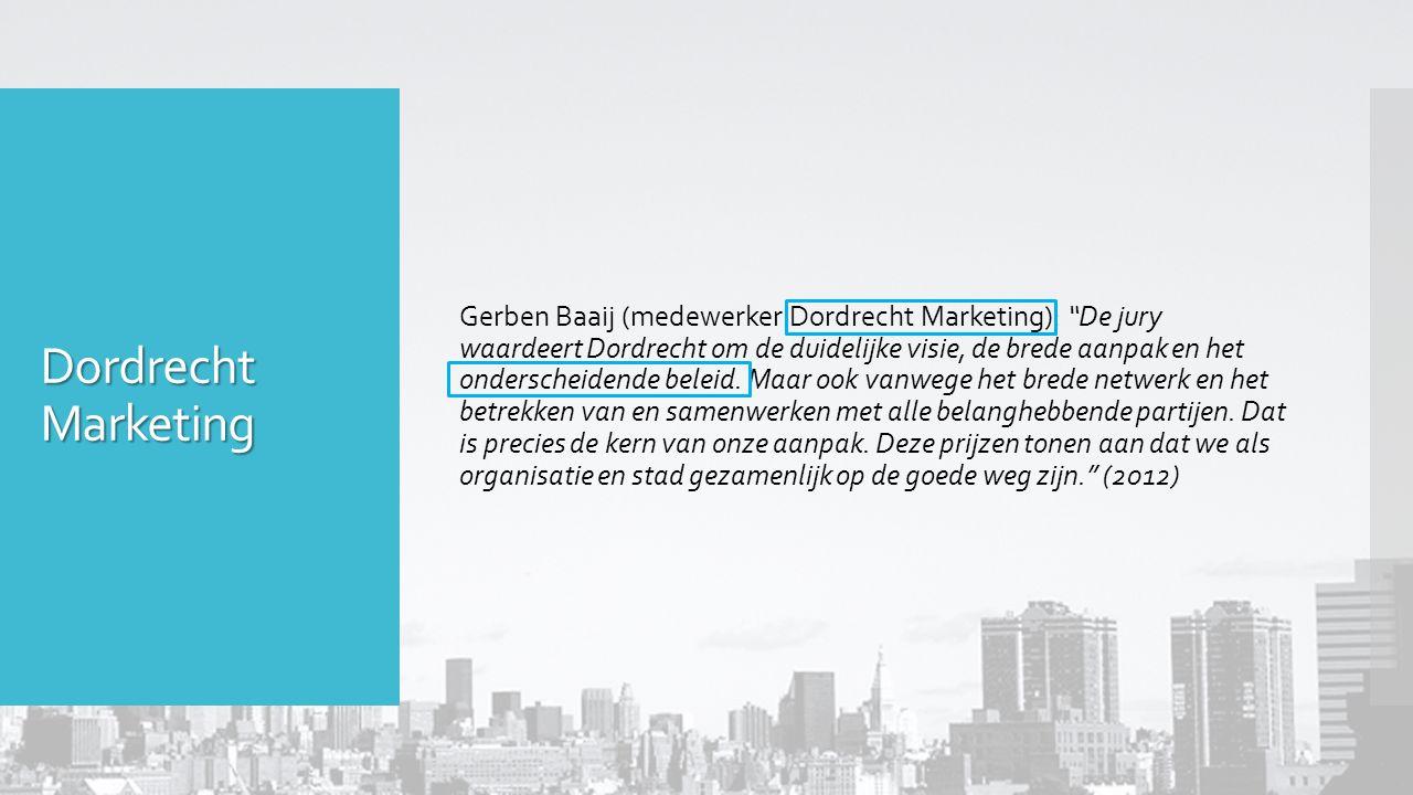Dordrecht Marketing Gerben Baaij (medewerker Dordrecht Marketing): De jury waardeert Dordrecht om de duidelijke visie, de brede aanpak en het onderscheidende beleid.