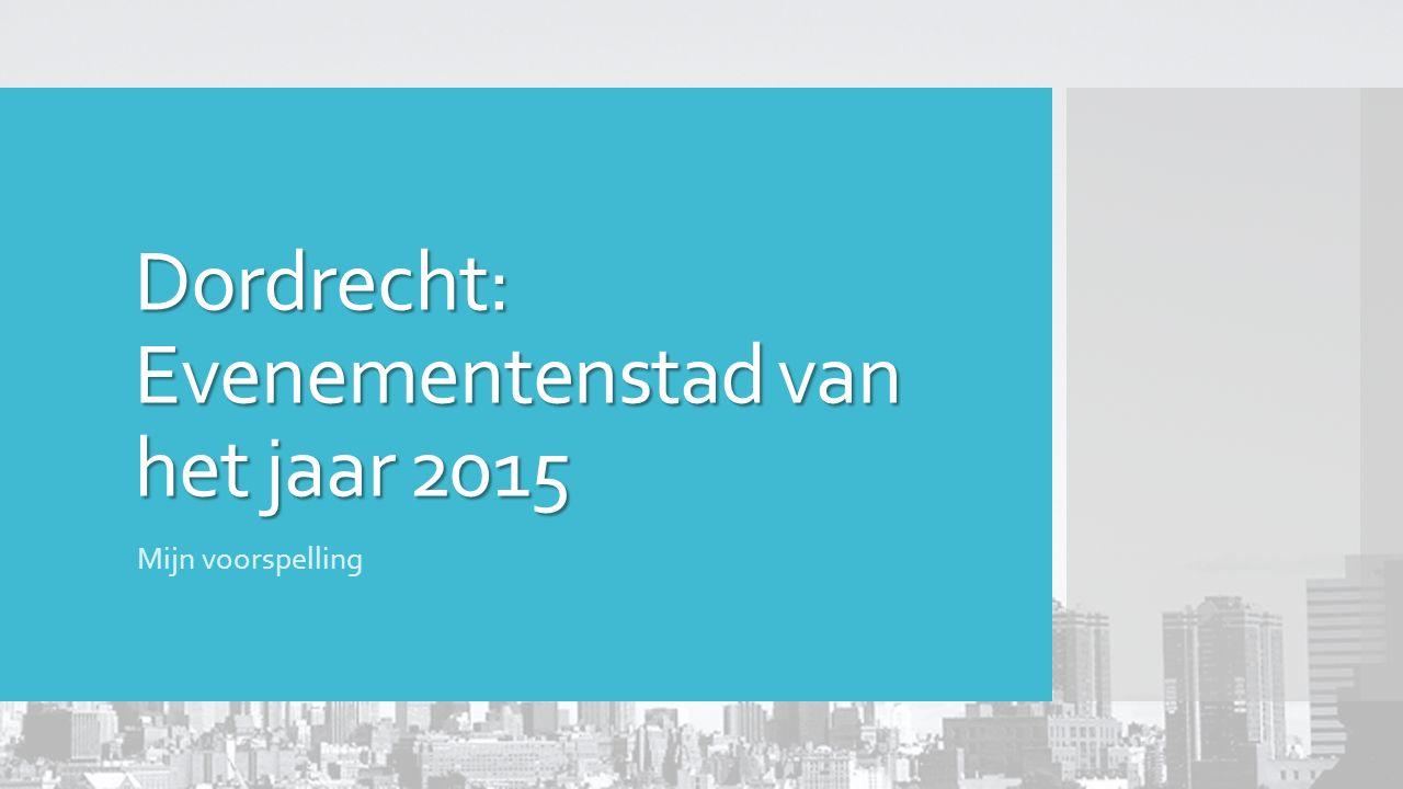 Dordrecht: Evenementenstad van het jaar 2015 Mijn voorspelling