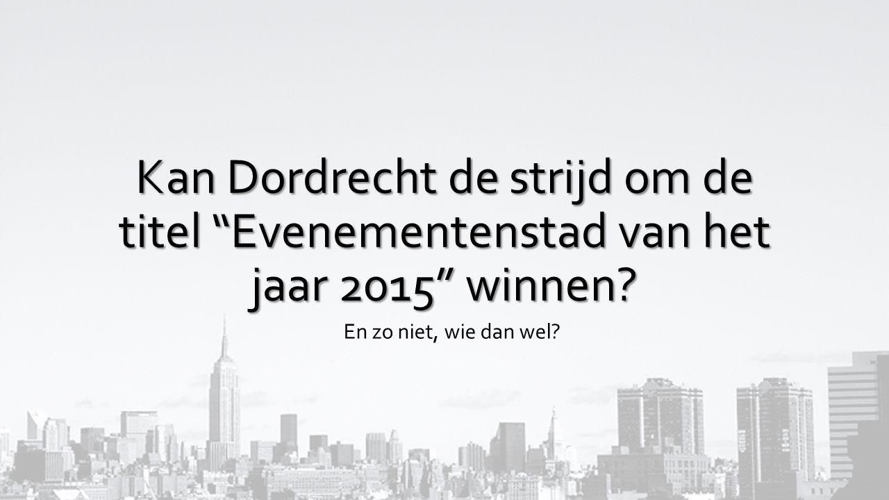 """Kan Dordrecht de strijd om de titel """"Evenementenstad van het jaar 2015"""" winnen? En zo niet, wie dan wel?"""