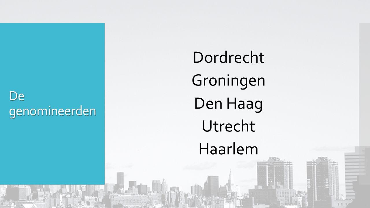 De genomineerden Dordrecht Groningen Den Haag Utrecht Haarlem
