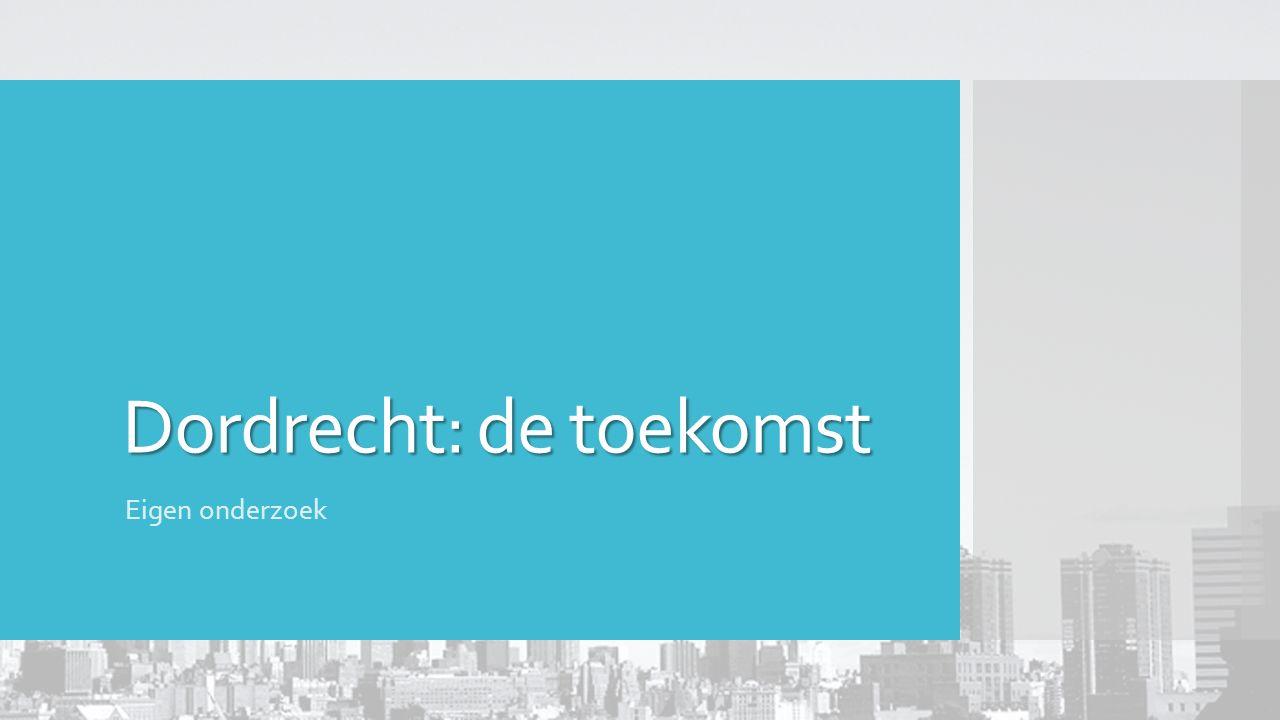 Dordrecht: de toekomst Eigen onderzoek