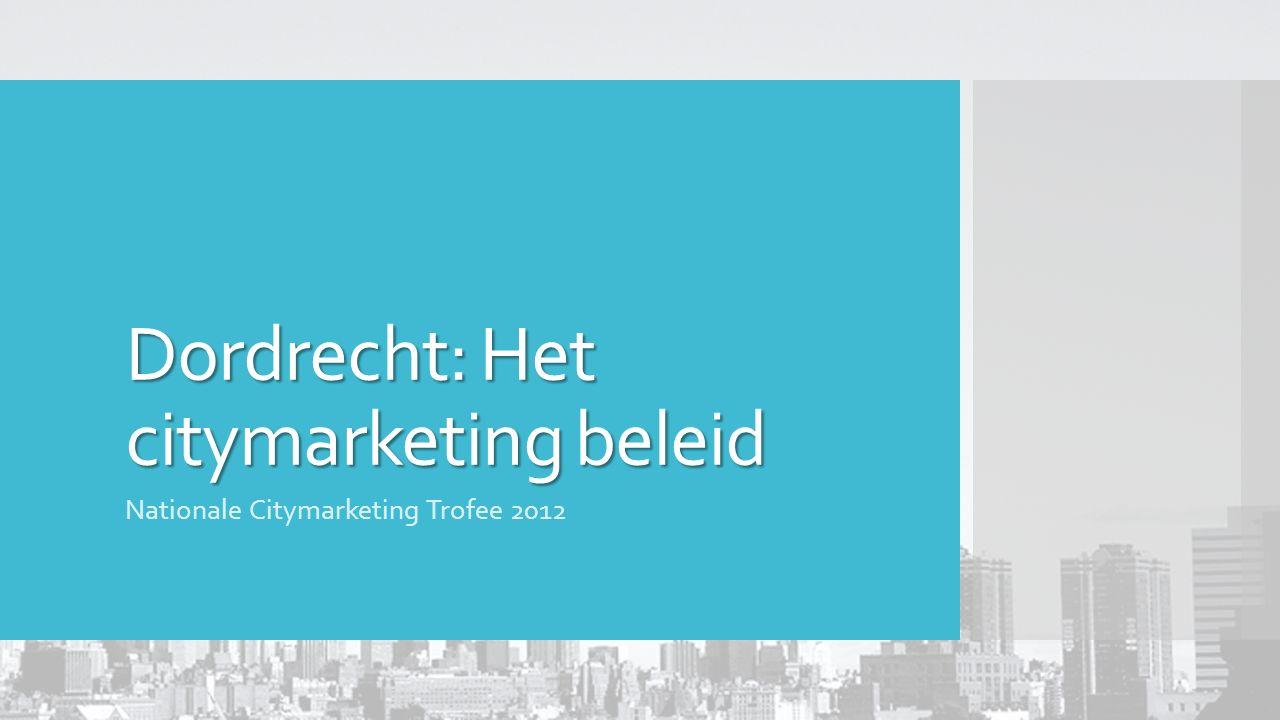 Dordrecht: Het citymarketing beleid Nationale Citymarketing Trofee 2012