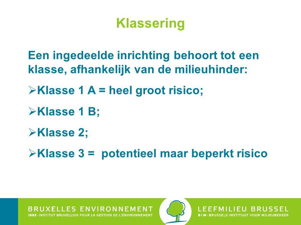 Klassering Een ingedeelde inrichting behoort tot een klasse, afhankelijk van de milieuhinder:  Klasse 1 A = heel groot risico;  Klasse 1 B;  Klasse 2;  Klasse 3 = potentieel maar beperkt risico