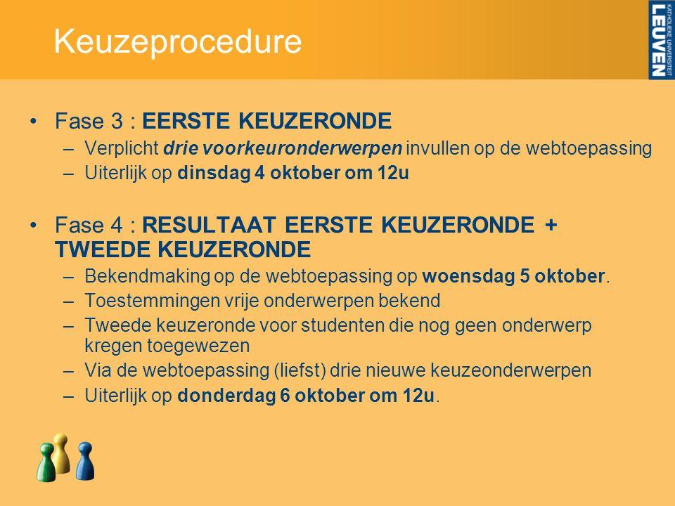 Keuzeprocedure Fase 3 : EERSTE KEUZERONDE –Verplicht drie voorkeuronderwerpen invullen op de webtoepassing –Uiterlijk op dinsdag 4 oktober om 12u Fase 4 : RESULTAAT EERSTE KEUZERONDE + TWEEDE KEUZERONDE –Bekendmaking op de webtoepassing op woensdag 5 oktober.