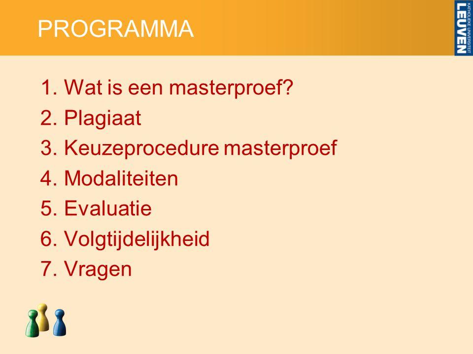 PROGRAMMA 1.Wat is een masterproef? 2.Plagiaat 3.Keuzeprocedure masterproef 4.Modaliteiten 5.Evaluatie 6.Volgtijdelijkheid 7.Vragen