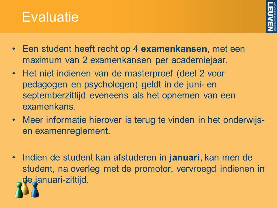 Evaluatie Een student heeft recht op 4 examenkansen, met een maximum van 2 examenkansen per academiejaar. Het niet indienen van de masterproef (deel 2