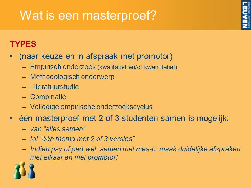 Wat is een masterproef? TYPES (naar keuze en in afspraak met promotor) –Empirisch onderzoek (kwalitatief en/of kwantitatief) –Methodologisch onderwerp