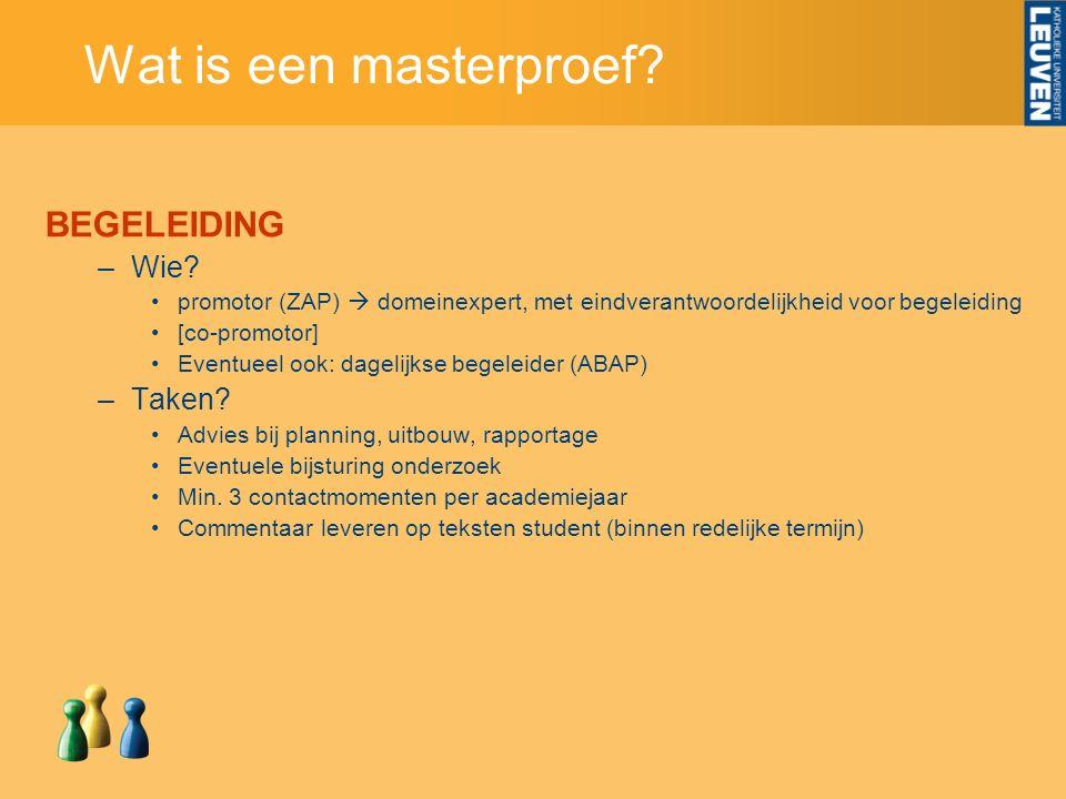 Wat is een masterproef? BEGELEIDING –Wie? promotor (ZAP)  domeinexpert, met eindverantwoordelijkheid voor begeleiding [co-promotor] Eventueel ook: da