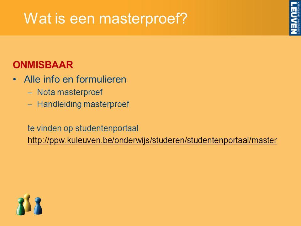 Wat is een masterproef? ONMISBAAR Alle info en formulieren –Nota masterproef –Handleiding masterproef te vinden op studentenportaal http://ppw.kuleuve