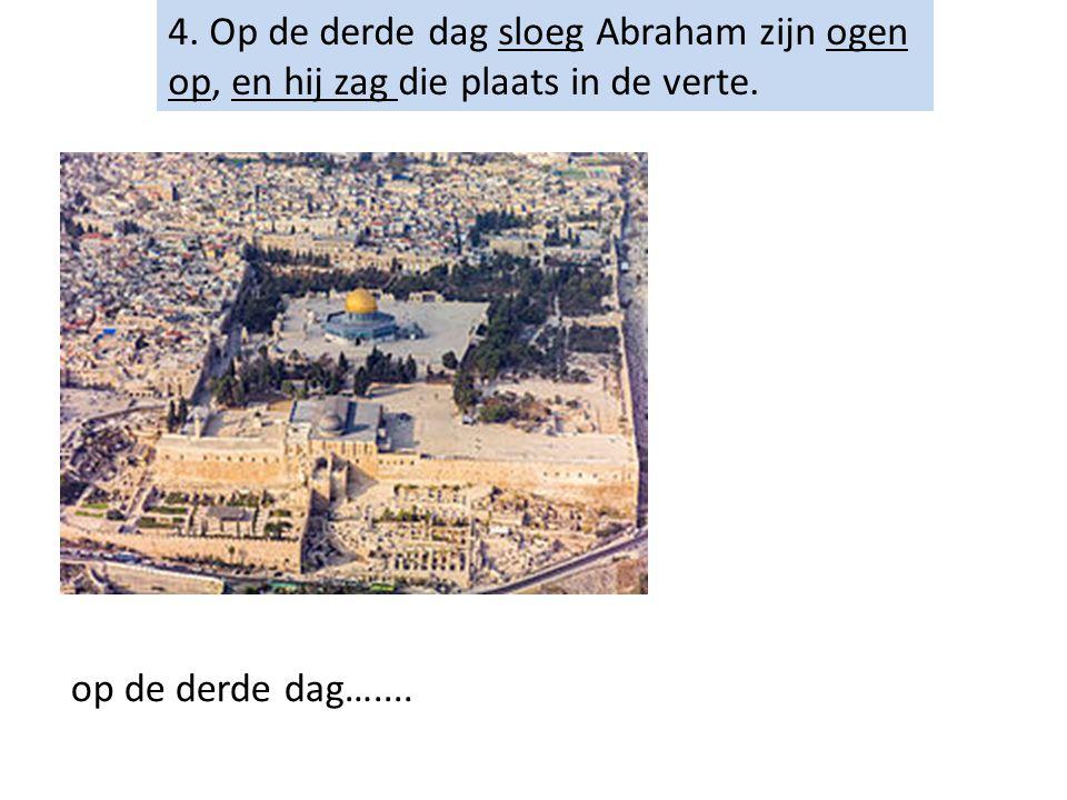 4. Op de derde dag sloeg Abraham zijn ogen op, en hij zag die plaats in de verte.