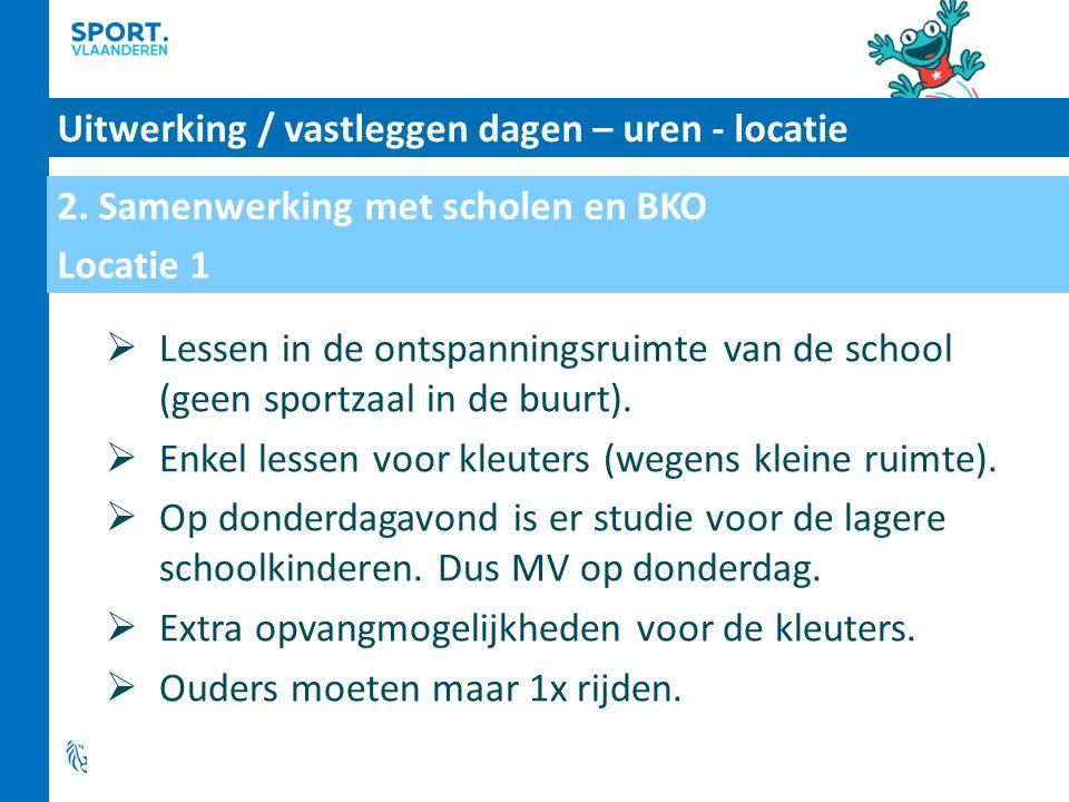 Uitwerking / vastleggen dagen – uren - locatie  Lessen in de ontspanningsruimte van de school (geen sportzaal in de buurt).