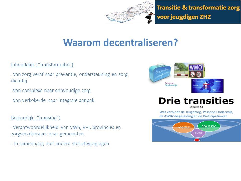 """Waarom decentraliseren? Inhoudelijk (""""transformatie"""") -Van zorg veraf naar preventie, ondersteuning en zorg dichtbij. -Van complexe naar eenvoudige zo"""