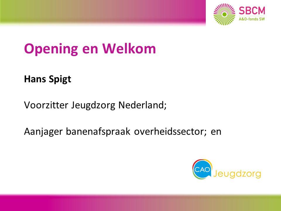 Hans Spigt Voorzitter Jeugdzorg Nederland; Aanjager banenafspraak overheidssector; en Opening en Welkom