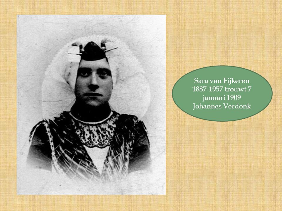 Sara van Eijkeren 1887-1957 trouwt 7 januari 1909 Johannes Verdonk