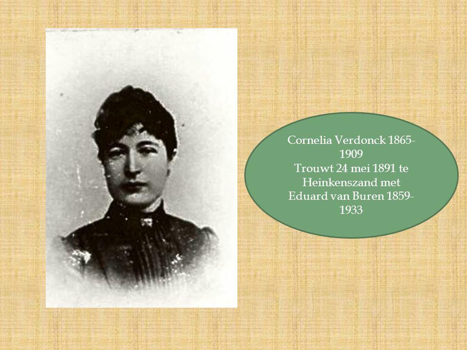 Cornelia Verdonck 1865- 1909 Trouwt 24 mei 1891 te Heinkenszand met Eduard van Buren 1859- 1933