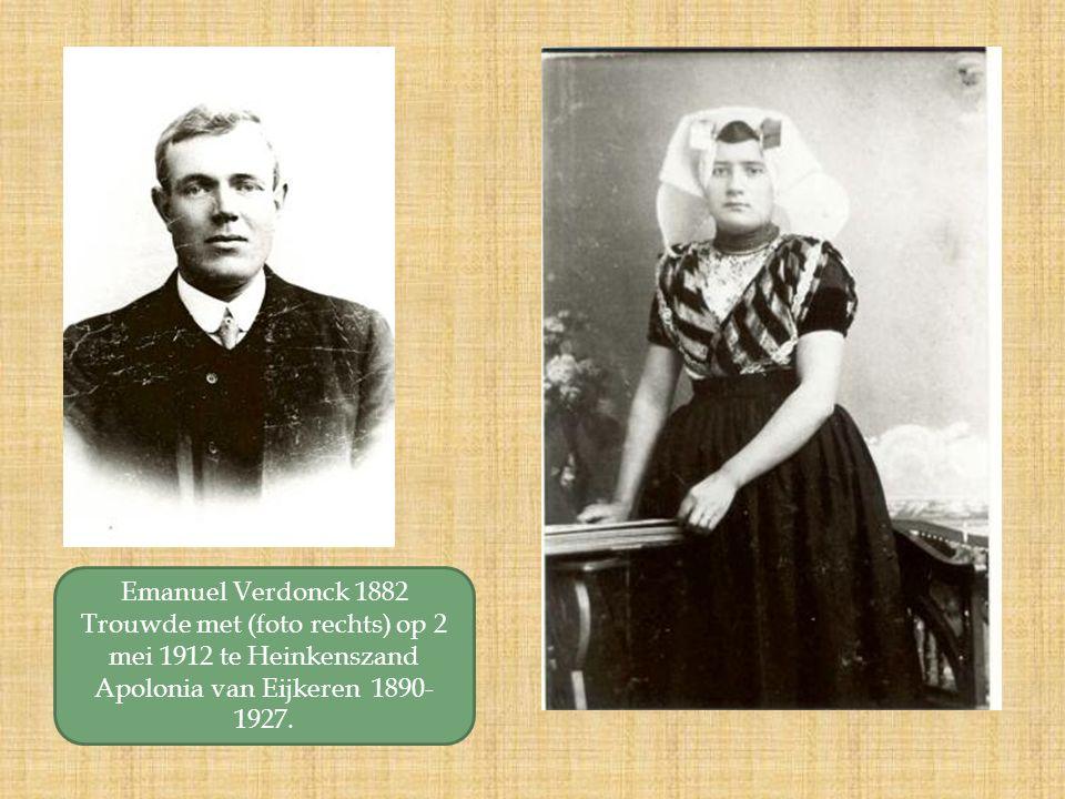 Emanuel Verdonck 1882 Trouwde met (foto rechts) op 2 mei 1912 te Heinkenszand Apolonia van Eijkeren 1890- 1927.