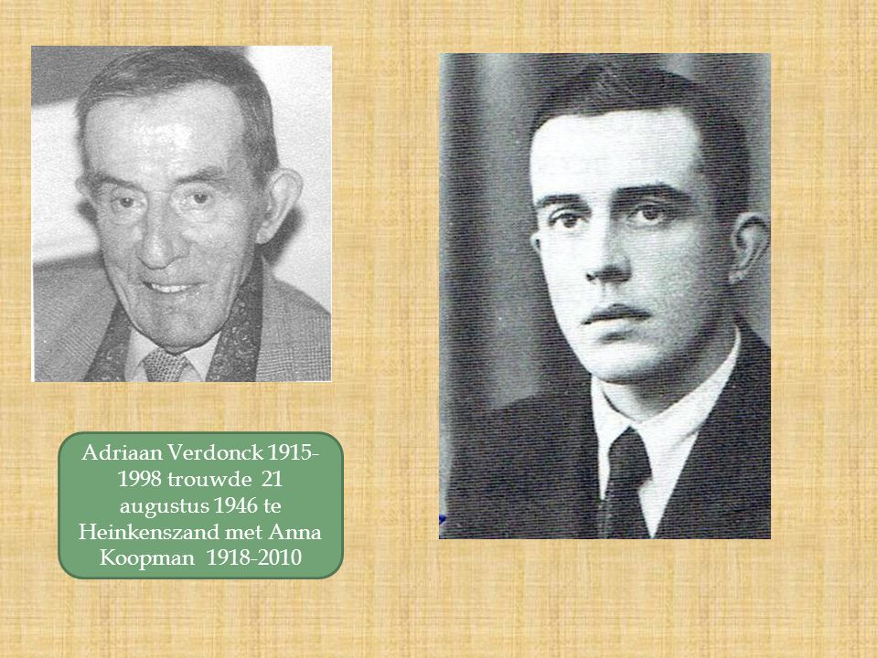 Adriaan Verdonck 1915- 1998 trouwde 21 augustus 1946 te Heinkenszand met Anna Koopman 1918-2010