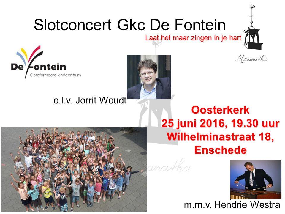 m.m.v. Hendrie Westra Slotconcert Gkc De Fontein o.l.v. Jorrit Woudt Oosterkerk 25 juni 2016, 19.30 uur Wilhelminastraat 18, Enschede Laat het maar zi