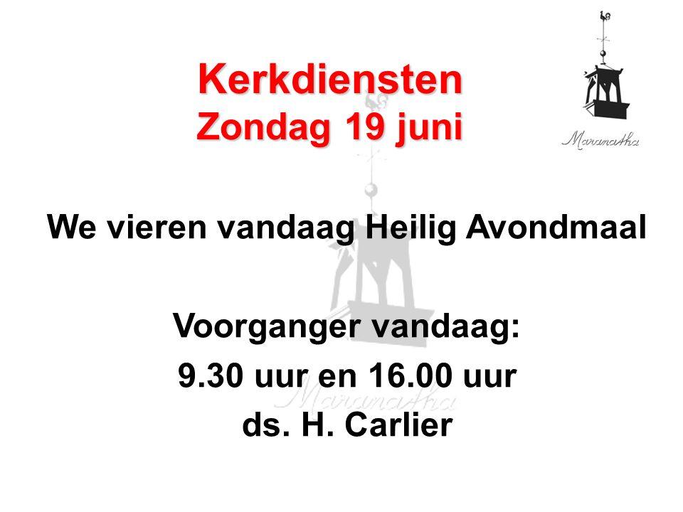 We vieren vandaag Heilig Avondmaal Voorganger vandaag: 9.30 uur en 16.00 uur ds. H. Carlier Kerkdiensten Zondag 19 juni