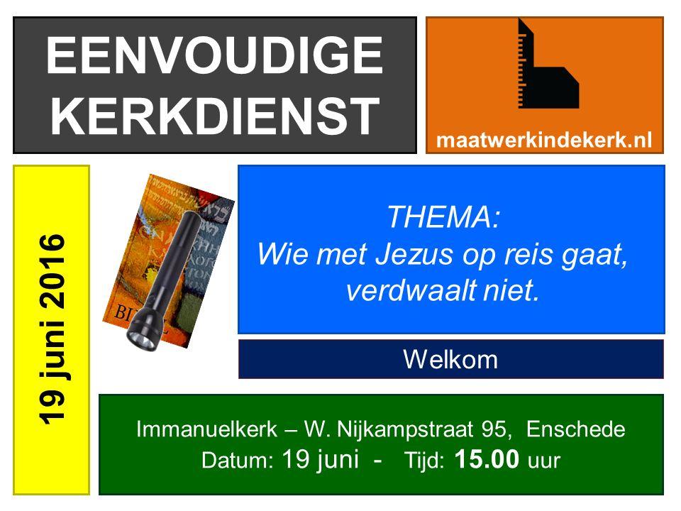 EENVOUDIGE KERKDIENST 19 juni 2016 maatwerkindekerk.nl Immanuelkerk – W. Nijkampstraat 95, Enschede Datum: 19 juni - Tijd: 15.00 uur THEMA: Wie met Je