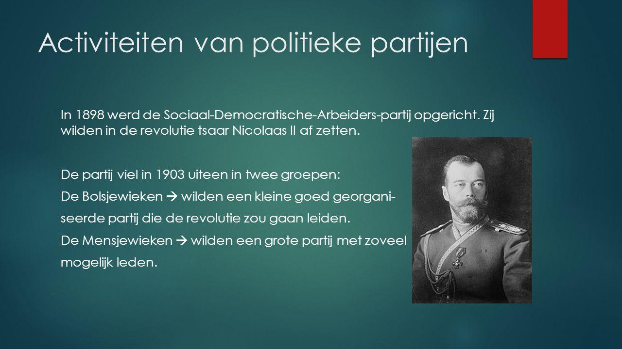 Activiteiten van politieke partijen In 1901 ontstaan van de Socialisten-Revolutionairen  De revolutie moest worden uitgevoerd door de boeren (3/4 van de bevolking) dus veruit de grootste partij.