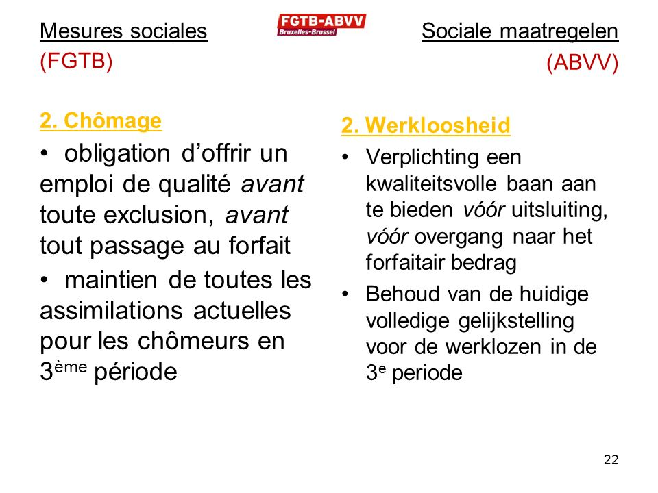 Mesures sociales (FGTB) 2. Chômage obligation d'offrir un emploi de qualité avant toute exclusion, avant tout passage au forfait maintien de toutes le