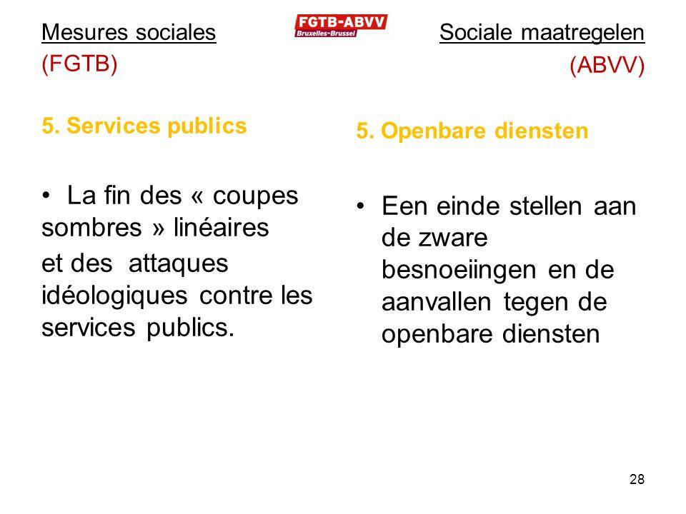 Mesures sociales (FGTB) 5. Services publics La fin des « coupes sombres » linéaires et des attaques idéologiques contre les services publics. Sociale