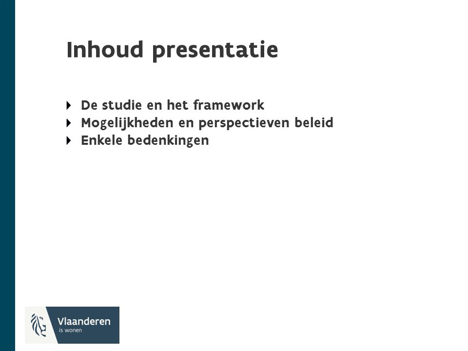 Inhoud presentatie De studie en het framework Mogelijkheden en perspectieven beleid Enkele bedenkingen