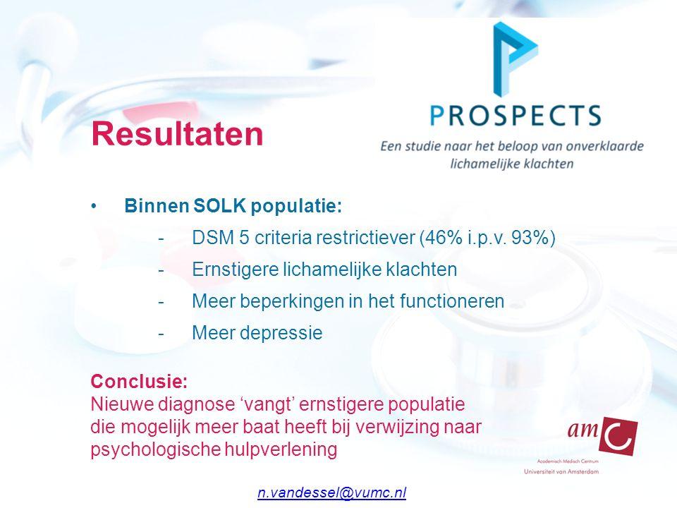 Resultaten Binnen SOLK populatie: -DSM 5 criteria restrictiever (46% i.p.v. 93%) -Ernstigere lichamelijke klachten -Meer beperkingen in het functioner