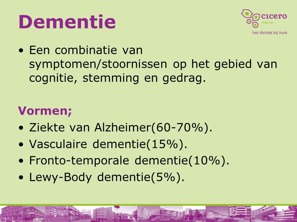 Dementie Een combinatie van symptomen/stoornissen op het gebied van cognitie, stemming en gedrag. Vormen; Ziekte van Alzheimer(60-70%). Vasculaire dem