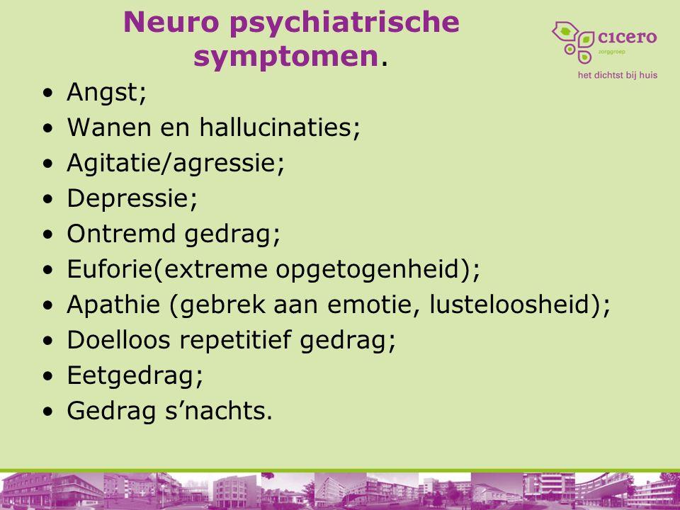 Neuro psychiatrische symptomen. Angst; Wanen en hallucinaties; Agitatie/agressie; Depressie; Ontremd gedrag; Euforie(extreme opgetogenheid); Apathie (