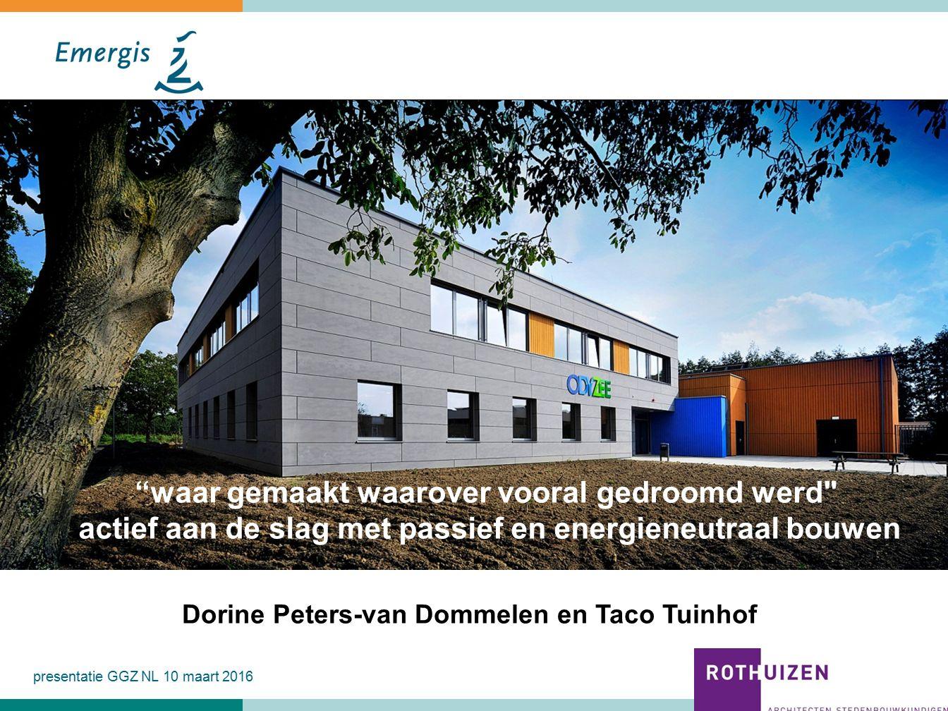 presentatie GGZ NL 10 maart 2016 waar gemaakt waarover vooral gedroomd werd actief aan de slag met passief en energieneutraal bouwen Dorine Peters-van Dommelen en Taco Tuinhof