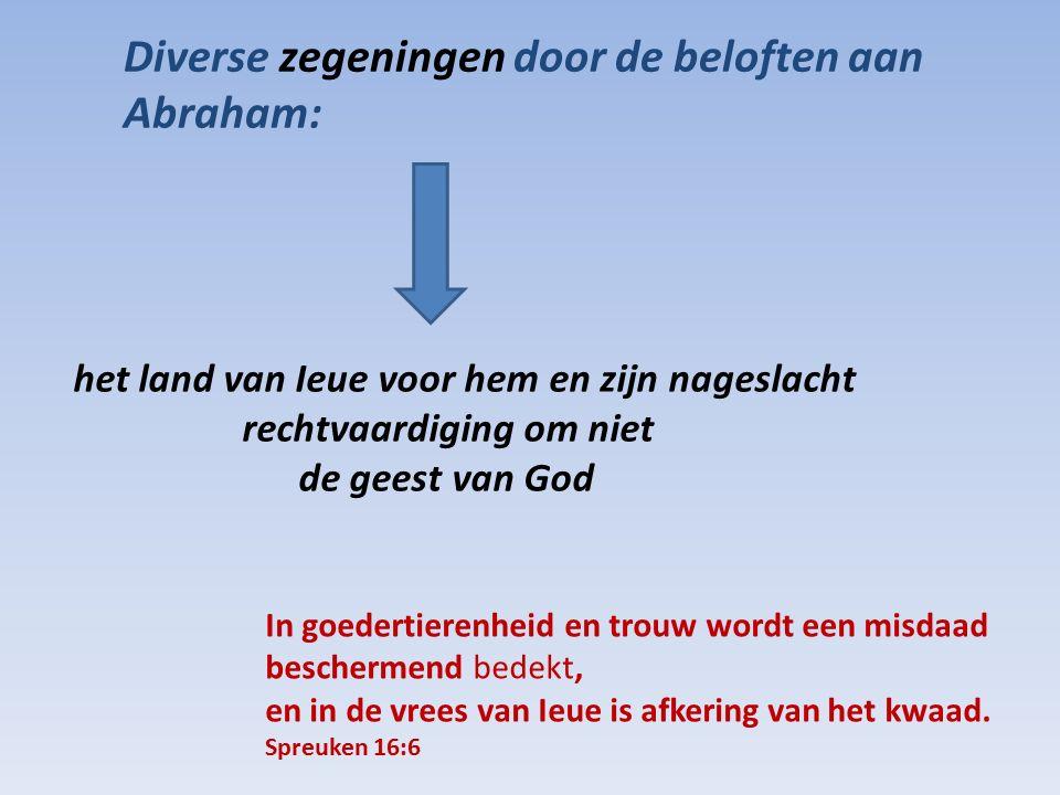 Diverse zegeningen door de beloften aan Abraham: het land van Ieue voor hem en zijn nageslacht rechtvaardiging om niet de geest van God In goedertiere