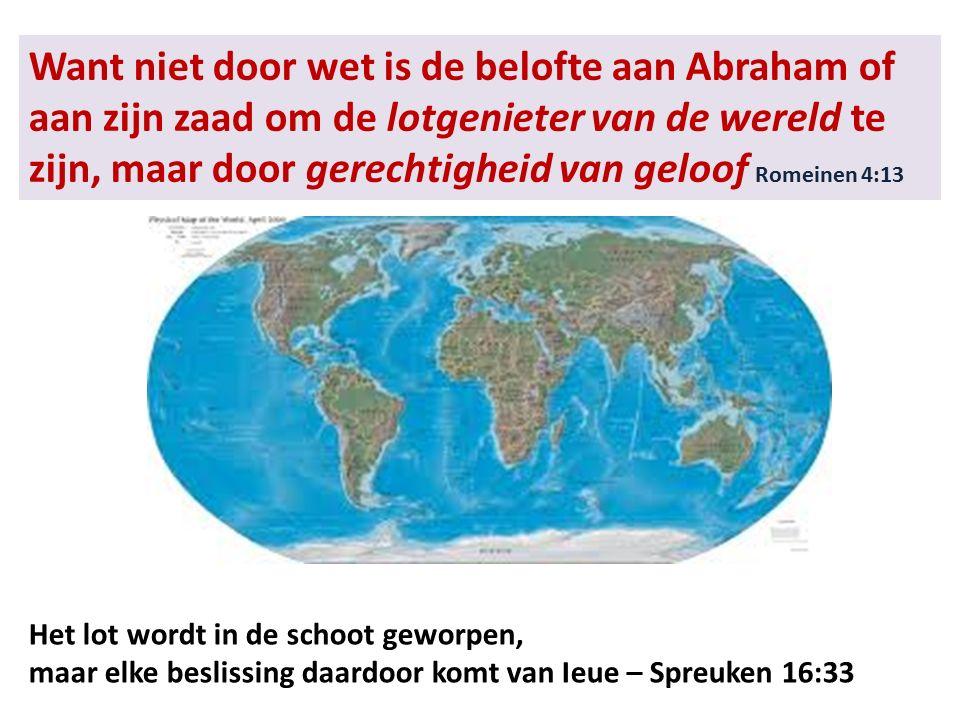 Want niet door wet is de belofte aan Abraham of aan zijn zaad om de lotgenieter van de wereld te zijn, maar door gerechtigheid van geloof Romeinen 4:1