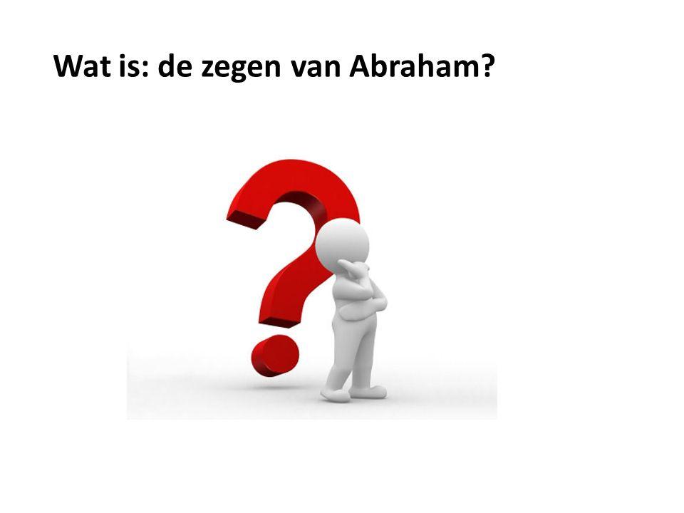 Wat is: de zegen van Abraham?