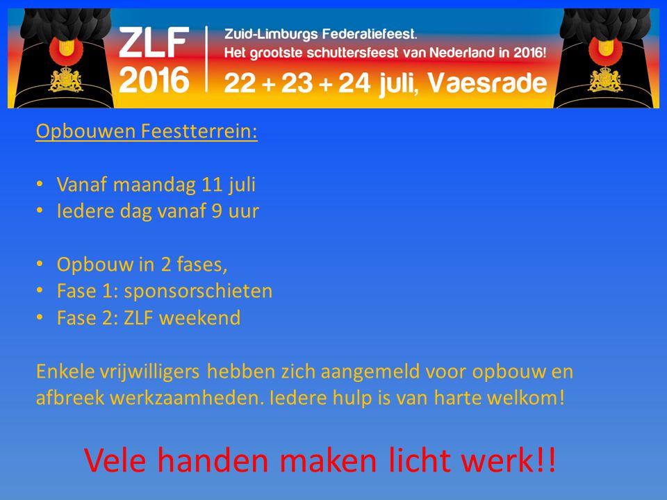 Opbouwen Feestterrein: Vanaf maandag 11 juli Iedere dag vanaf 9 uur Opbouw in 2 fases, Fase 1: sponsorschieten Fase 2: ZLF weekend Enkele vrijwilliger