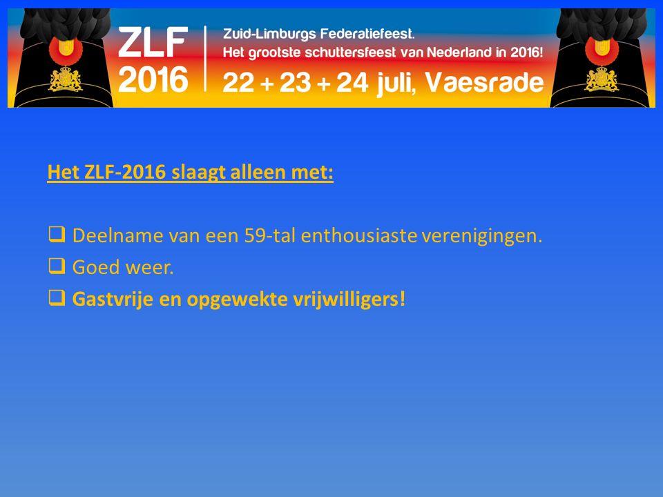 Het ZLF-2016 slaagt alleen met:  Deelname van een 59-tal enthousiaste verenigingen.  Goed weer.  Gastvrije en opgewekte vrijwilligers!