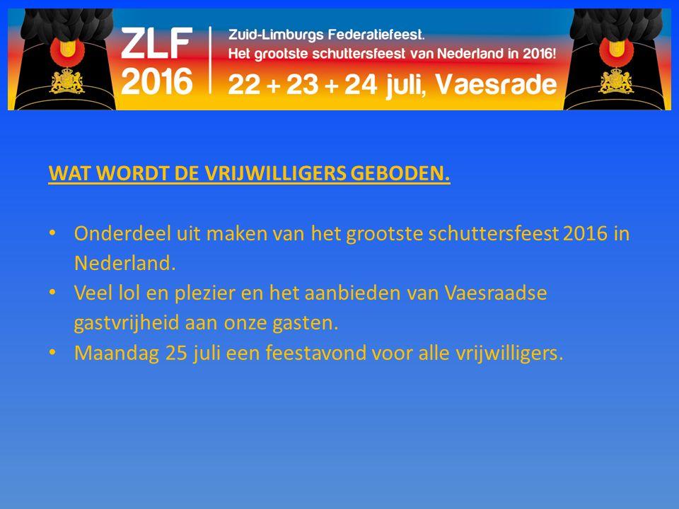 WAT WORDT DE VRIJWILLIGERS GEBODEN. Onderdeel uit maken van het grootste schuttersfeest 2016 in Nederland. Veel lol en plezier en het aanbieden van Va