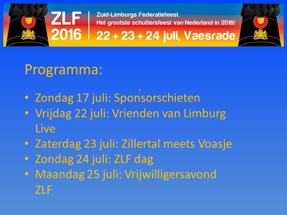 Programma: Zondag 17 juli: Sponsorschieten Vrijdag 22 juli: Vrienden van Limburg Live Zaterdag 23 juli: Zillertal meets Voasje Zondag 24 juli: ZLF dag