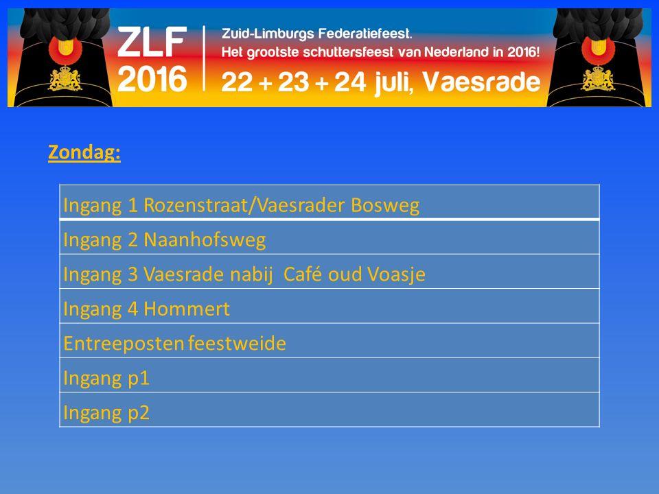 Zondag: Ingang 1 Rozenstraat/Vaesrader Bosweg Ingang 2 Naanhofsweg Ingang 3 Vaesrade nabij Café oud Voasje Ingang 4 Hommert Entreeposten feestweide In