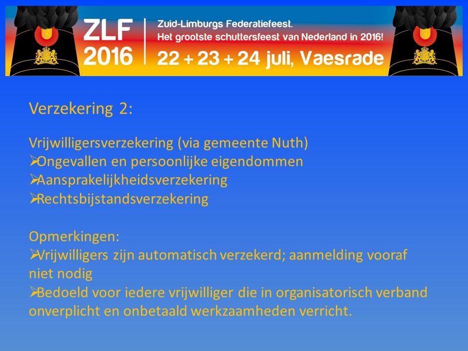 Verzekering 2: Vrijwilligersverzekering (via gemeente Nuth)  Ongevallen en persoonlijke eigendommen  Aansprakelijkheidsverzekering  Rechtsbijstands