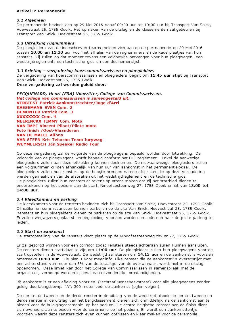 Artikel 3: Permanentie 3.1 Algemeen De permanentie bevindt zich op 29 Mei 2016 vanaf 09:30 uur tot 19:00 uur bij Transport Van Snick, Hoevestraat 25,