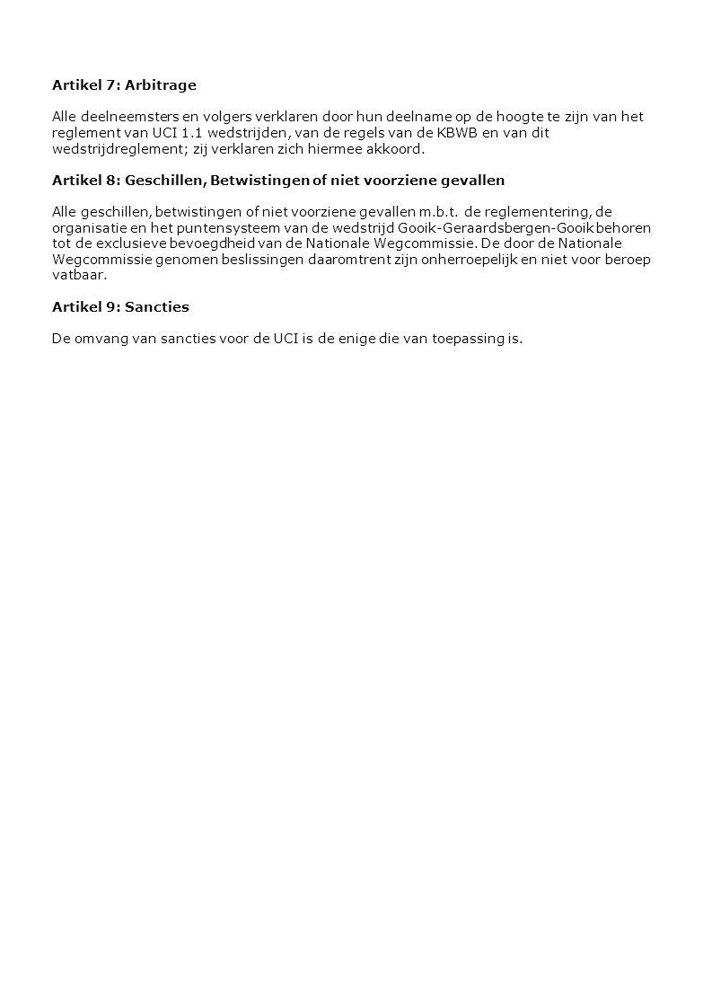 Artikel 7: Arbitrage Alle deelneemsters en volgers verklaren door hun deelname op de hoogte te zijn van het reglement van UCI 1.1 wedstrijden, van de