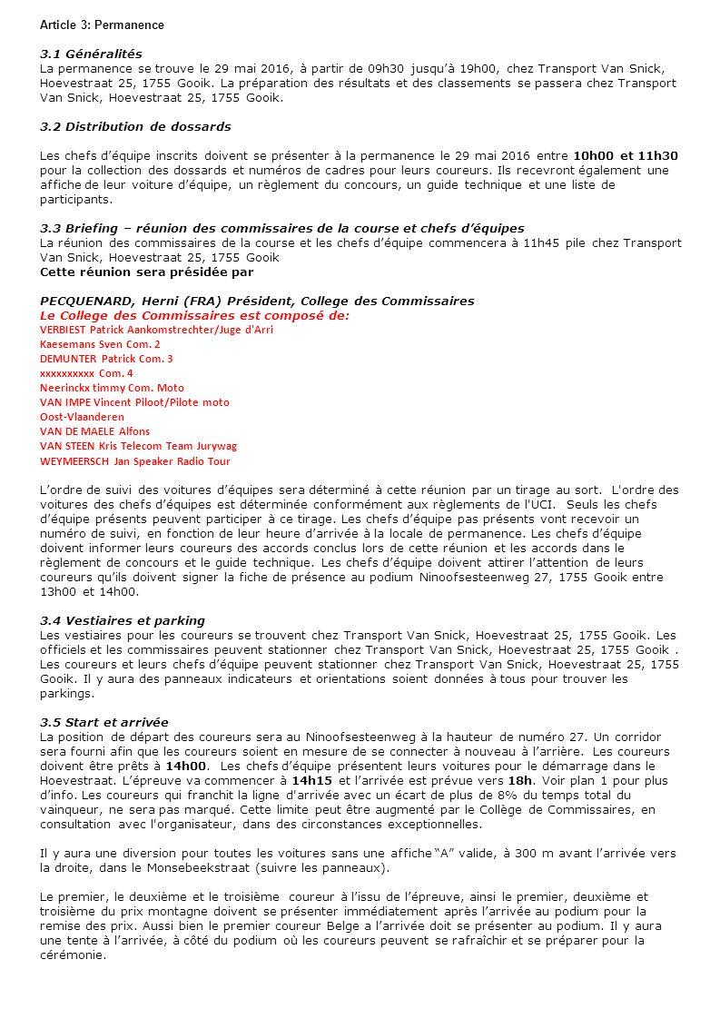Article 3: Permanence 3.1 Généralités La permanence se trouve le 29 mai 2016, à partir de 09h30 jusqu'à 19h00, chez Transport Van Snick, Hoevestraat 2